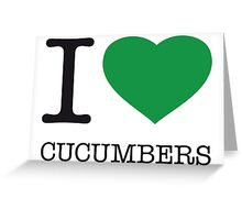 I ♥ CUCUMBERS Greeting Card