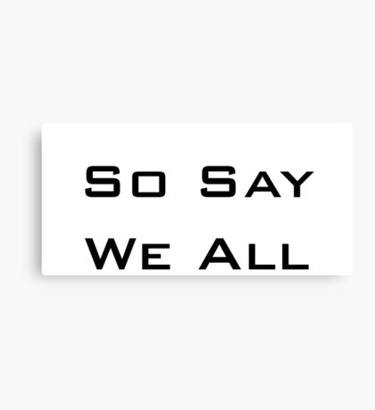 So Say We All Canvas Print