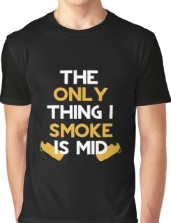 The Only Thing I Smoke Is Mid Graphic T-Shirt