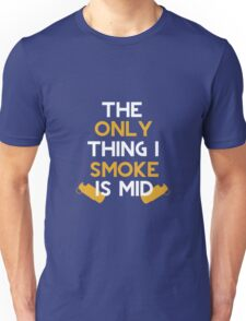The Only Thing I Smoke Is Mid Unisex T-Shirt