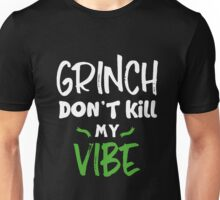 Grinch Don't Kill My Vibe Unisex T-Shirt
