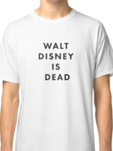 Walt Disney is Dead Classic T-Shirt