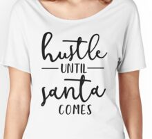 Hustle Until Santa Comes Women's Relaxed Fit T-Shirt