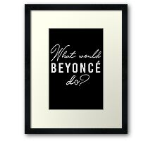 What Would Beyonce Do??? Framed Print