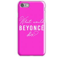 What Would Beyonce Do??? iPhone Case/Skin