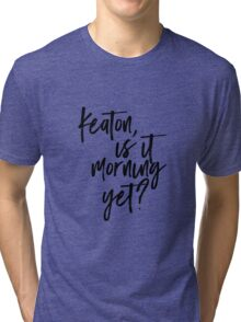 keaton is it morning yet? Tri-blend T-Shirt