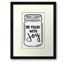 Be Filled with Joy Mason Jar Quote Framed Print