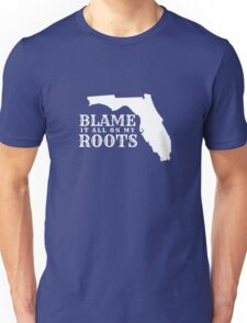 Blame It All On My Roots I'm From Florida Unisex T-Shirt