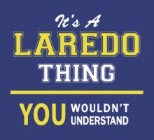 It's A LAREDO thing, you wouldn't understand !! by satro