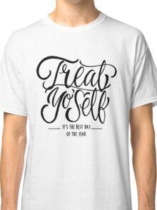 Treat Yo Self Classic T-Shirt