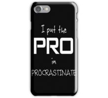 I put the PRO in PROCRASTINATE iPhone Case/Skin