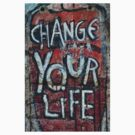 """Change your life"" Berlin Wall by crashbangwallop"