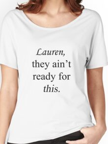 Lauren, ready for this Women's Relaxed Fit T-Shirt