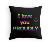I love you proudly Throw Pillow