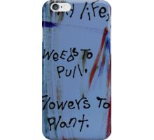 my life weeds to pull flowers to plant iPhone Case/Skin
