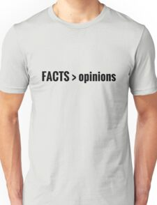 Facts Are Greater Than Opinions! Unisex T-Shirt