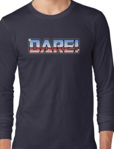 DARE! Dare to keep all your dreams alive... Long Sleeve T-Shirt