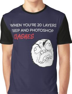 When 20 Layers Deep In Photoshop & Crashes Graphic T-Shirt