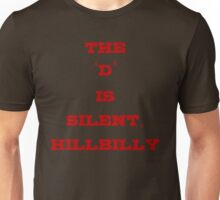 The D is Silent, Hillbilly Unisex T-Shirt