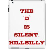 The D is Silent, Hillbilly iPad Case/Skin
