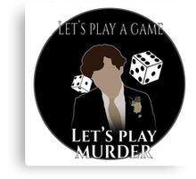 Let's play a game. Let's play murder. bbc Sherlock Canvas Print