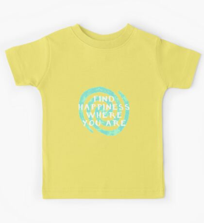 Find Happiness Where You Are Kids Tee
