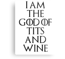 I Am The God Of Tits And Wine Metal Print