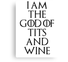 I Am The God Of Tits And Wine Canvas Print