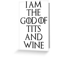 I Am The God Of Tits And Wine Greeting Card