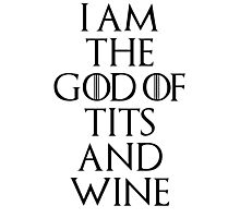 I Am The God Of Tits And Wine Photographic Print
