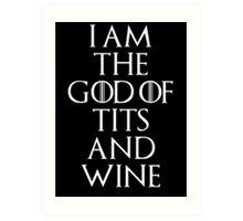 I Am The God Of Tits And Wine Art Print