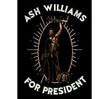 Ash Williams For President Photographic Print