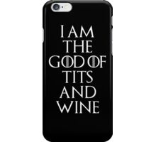 I Am The God Of Tits And Wine iPhone Case/Skin