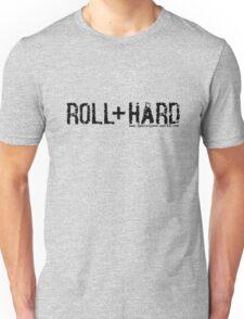 Roll+ Hard! Unisex T-Shirt