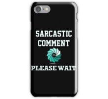 Sarcastic Comment Loading Please Wait iPhone Case/Skin