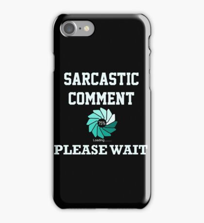 Sarcastic Comment Loading Please Wait iPhone Case/Skin