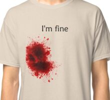 I'm Fine Bloody Wound Classic T-Shirt