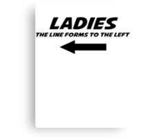 Ladies The line forms to the left Canvas Print