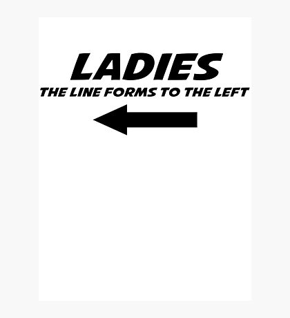 Ladies The line forms to the left Photographic Print