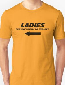 Ladies The line forms to the left Unisex T-Shirt