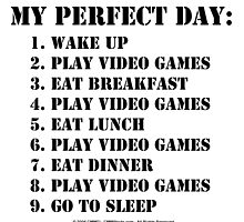 My Perfect Day: Play Video Games - Black Text by cmmei