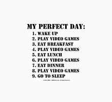 My Perfect Day: Play Video Games - Black Text Unisex T-Shirt