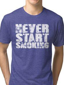 Never start smoking Tri-blend T-Shirt