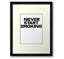 Never start smoking Framed Print