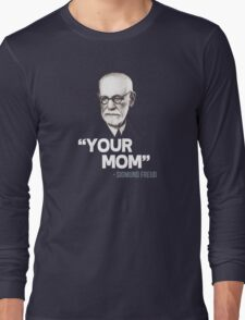 """Your Mom"" - Sigmund Freud Quote Long Sleeve T-Shirt"