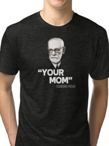 """Your Mom"" - Sigmund Freud Quote Tri-blend T-Shirt"