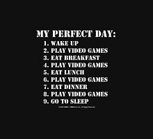 My Perfect Day: Play Video Games - White Text Unisex T-Shirt