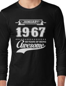 January 1967 50 Years Of Being Awesome Long Sleeve T-Shirt