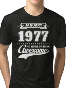 January 1977 40 Years Of Being Awesome Tri-blend T-Shirt