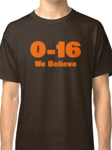 0-16 We Believe Classic T-Shirt